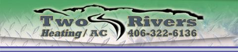 Two Rivers Heating & Cooling located in Columbus, Montana